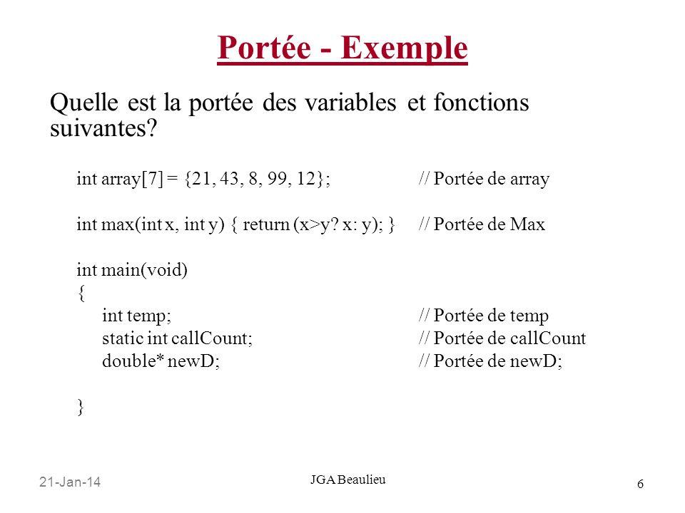 Portée - Exemple Quelle est la portée des variables et fonctions suivantes int array[7] = {21, 43, 8, 99, 12}; // Portée de array.